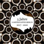 3 Jahre SAMPOR-KAFFEE-BERLIN · 2017 - 2020